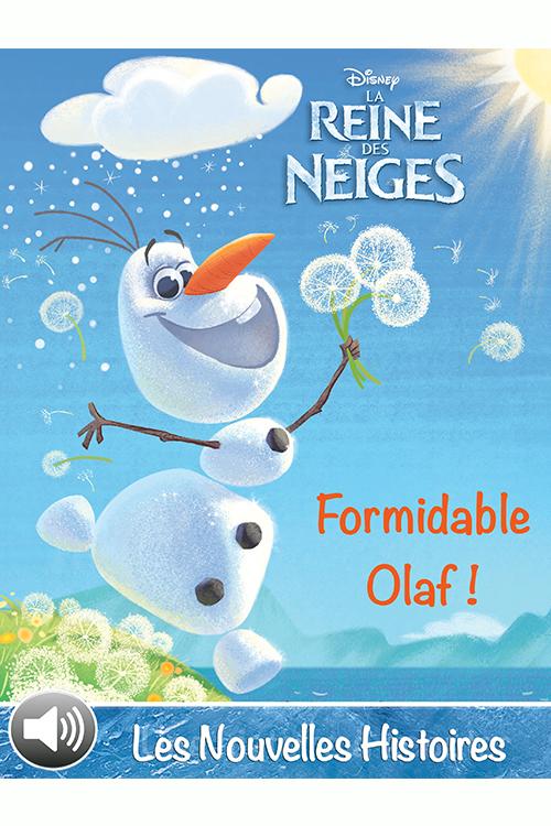 Formidable Olaf – La Reine des Neiges – Les Nouvelles Histoires