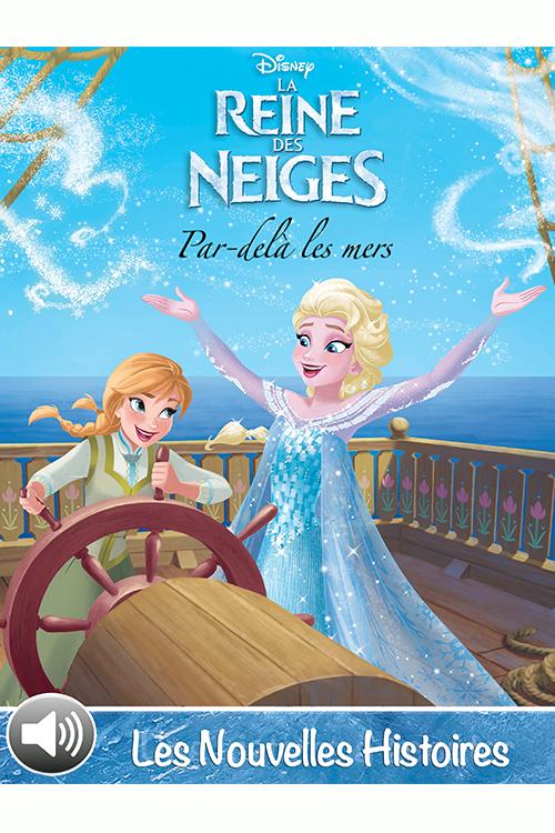 Par-delà les mers – La Reine des Neiges – Les Nouvelles Histoires